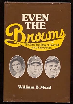 Even The Browns by William B Mead-baseball in the early 1940's-hard cover w/ dust jacket-1st ed.-...