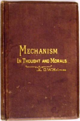 Mechanism in Thought and Morals: Holmes, Oliver Wendell