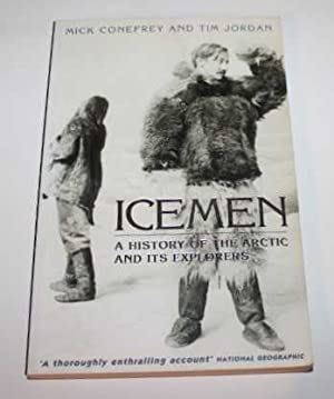 Icemen. A History of the Arctic and: Mick Conefrey and