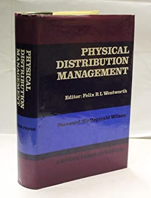 Physical Distribution Management: Wentworth, Felix R.