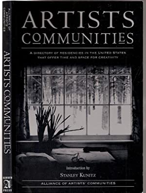 Artists Communities: a Directory of Residencies in the United States That Offer Time and Space fo...