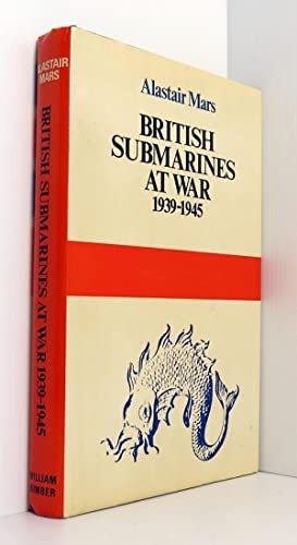 British Submarines At War 1939-1945: Mars, Alastair