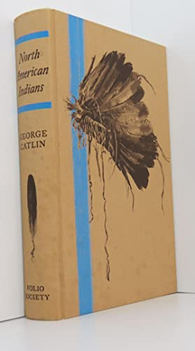 North American Indians: Letters and Notes on: Catlin, George