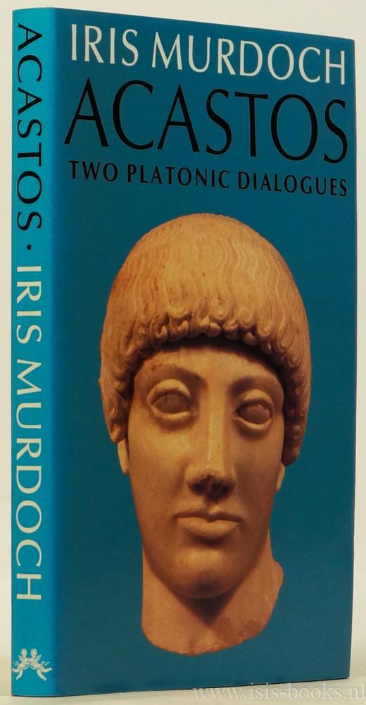 Acastos. Two platonic dialogues.: MURDOCH, I.