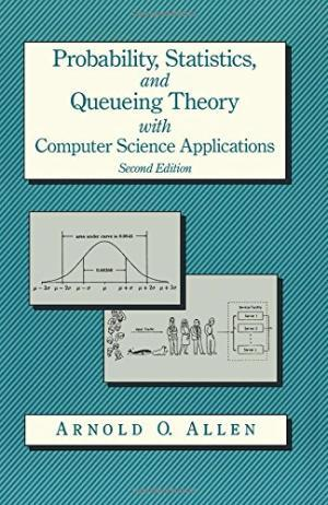 Probability, Statistics And Queueing Theory With Computer: Allen Arnold O.