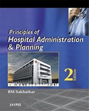 Principles Of Hospital Administration And Planning: B. M. Sakharkar