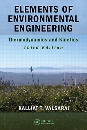 Elements Of Environmental Engineering: Thermodynamics And Kinetics: Kalliat T. Valsaraj