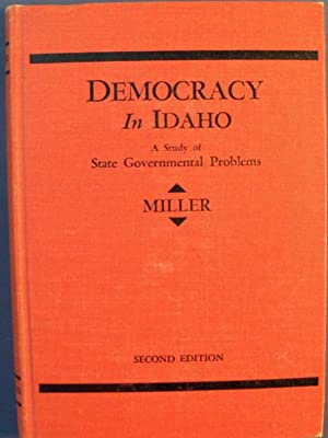 DEMOCRACY IN IDAHO A STUDY OF STATE GOVERNMENTAL PROBLEMS: MILLER, HORATIO HAMILTON