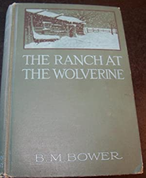 THE RANCH AT THE WOLVERINE: BOWER, B. M.
