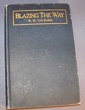 BLAZING THE WAY; or Pioneer Experiences in Idaho, Washington, and Oregon: VAN DUSEN, W.W.