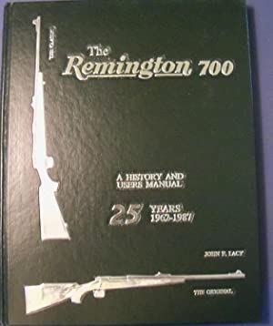 THE REMINGTON 700 A HISTORY AND USER: LACY, JOHN