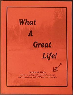 WHAT A GREAT LIFE!: HARRIS, GORDON M.