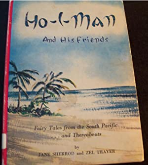 HO I MAN AND HIS FRIENDS VOLUME 1 (ONE), FAIRY TALES FROM THE SOUTH PACIFIC.AND THEREABOUTS: ...