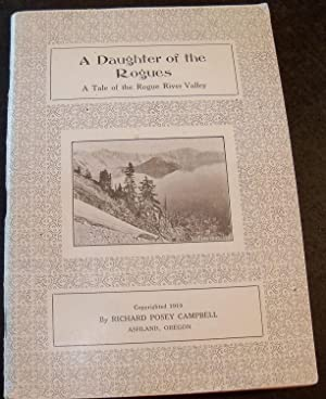 A DAUGHTER OF THE ROGUES A TALE OF THE ROGUE RIVER VALLEY: CAMPBELL, RICHARD POSEY