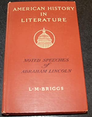 NOTED SPEECHES OF ABRAHAM LINCOLN: AMERICAN HISTORY IN LITERATURE: BRIGGS, L.M.