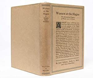 Women at the Hague: The International Congress of Women and its Results, by Three Delegates to th...