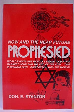 Now and the Near Future Prophesied: Stanton, Don E.