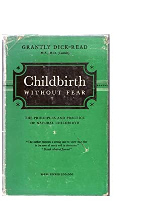 Childbirth Without Fear : The Principles and: Dick-Read, Grantly