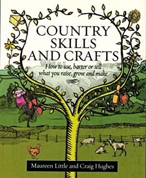 Country Skills and Crafts : How to Use, Barter or Sell What You Raise, Grow and Make