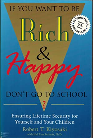 If You Want to Be Rich & Happy Don't Go to School: Ensuring Lifetime Security for Yourself and Yo...