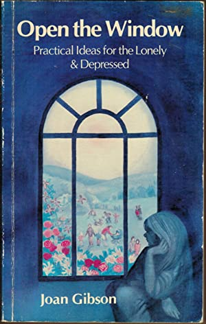 Open The Window: Practical Ideas for the Lonely and Depressed