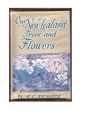 Our New Zealand Trees and Flowers: Richards, E. C.