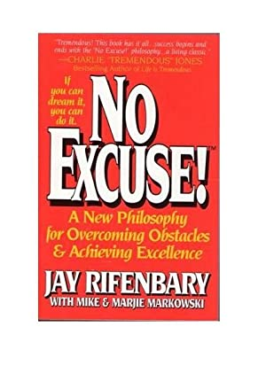 No Excuse!: A New Philosophy for Overcoming Obstacles & Achieving Excellence