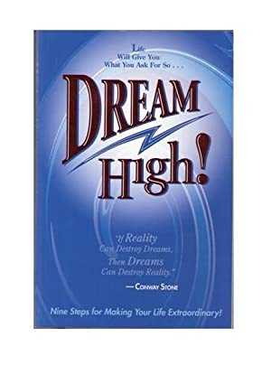 Dream High : Nine Steps for Making Your Life Extraordinary