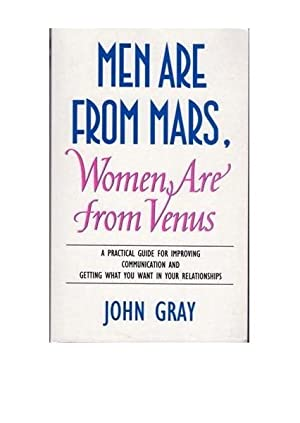Men Are from Mars, Women Are from Venus : A Practical Guide for Improving Communications and Gett...