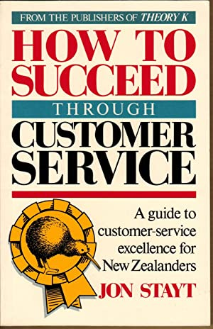 How To Succeed Through Customer Service: Stayt, Jon
