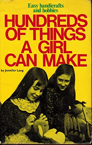 Hundreds of Things A Girl Can Make: Lang, Jennifer