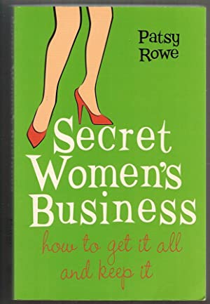 Secret Women's Business: How to Get it All and Keep it
