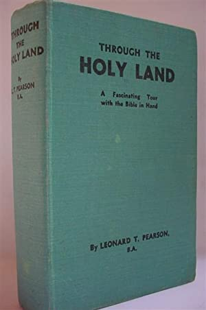 Through the Holy Land: A Fascinating Tour: Pearson, Leonard T.