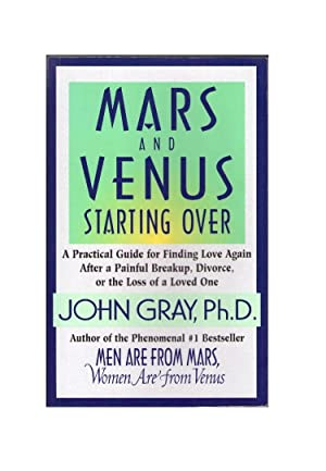 Mars and Venus Starting Over : A Practical Guide for Finding Love Again after a Painful Breakup, ...