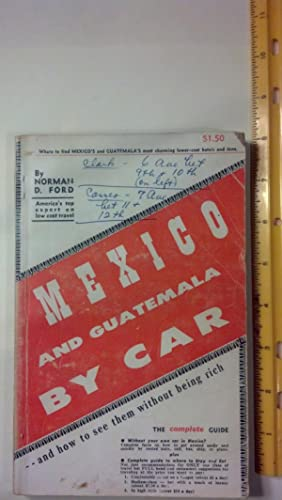 Mexico And Guatemala By Car, And How To See Them With-Out Being Rich: Norman D Ford