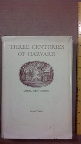 Three Centuries of Harvard: Morison, Samuel Eliot
