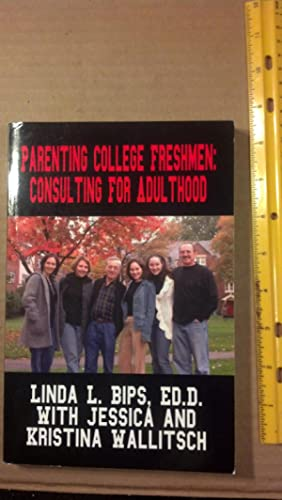 Parenting College Freshmen: Consulting For Adulthood: Bips, Linda L.;