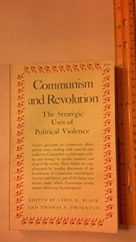 Communism And Revolution the Strategic Uses Of Political Violence