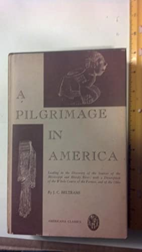 PILGRIMAGE IN AMERICA. LEADING TO THE DISCOVERY OF THE SOURCES OF THE MISSISSIPP: Beltrami, J. C.