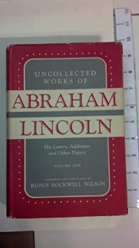 Uncollected Works of Abraham Lincoln: His Letters,: Wilson, Rufus Rockwell
