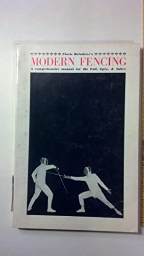 Modern fencing,: A comprehensive manual for the: Deladrier, Clovis