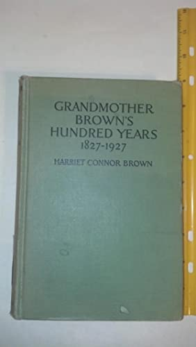Grandmother Brown's Hundred Years, 1827-1927: Brown, Harriet Connor