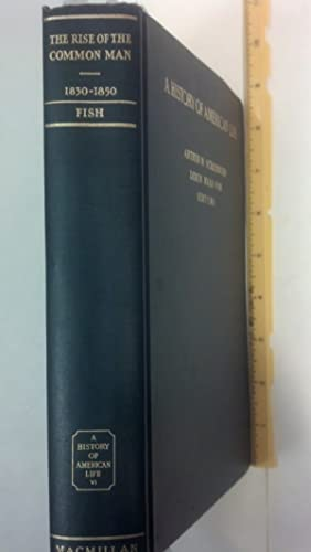 The Rise of the Common Man 1830-1850, A History of: Fish, Carl Russell
