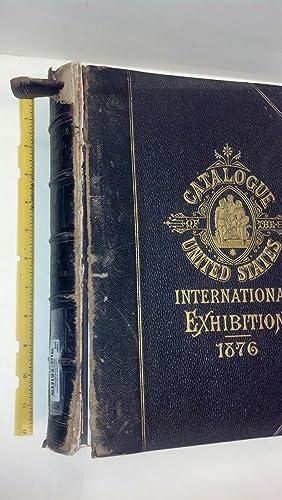 Catalogue of the United States International Exhibition 1876, Volume III History, Mechanics, ...