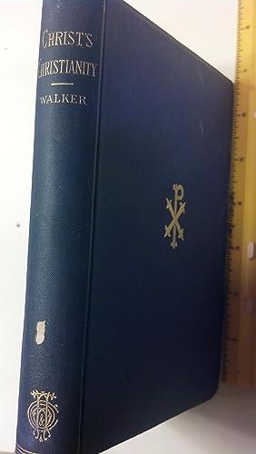 Christ's Christianity: Walker, Albert H.