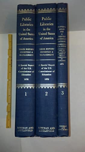 Public Libraries in the United States their History, Condition, and Management - THREE VOLUME SET