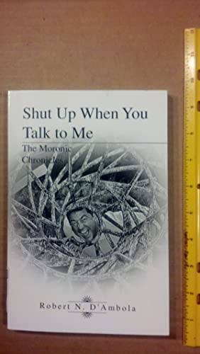 Shut Up When You Talk to Me: The Moronic Chronicles: D'Ambola, Robert