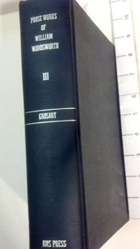 The Prose Works of William Wordsworth Vol III (of 3): Grosart, Rev. Alexander