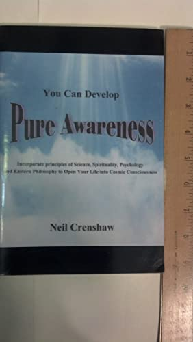 You Can Develop Pure Awareness: Incorporate Principles of Science, Spirituality, Psychology and ...