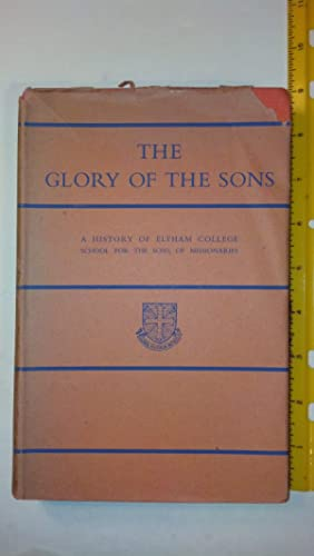 The Glory Of the Sons: a History Of Eltham College School For The Sons Of Missionaries: Witting, ...